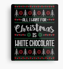 All I Want For Christmas Is White Chocolate Ugly Christmas Sweater Metal Print