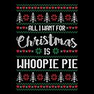 All I Want For Christmas Is Whoopie Pie Ugly Christmas Sweater by wantneedlove