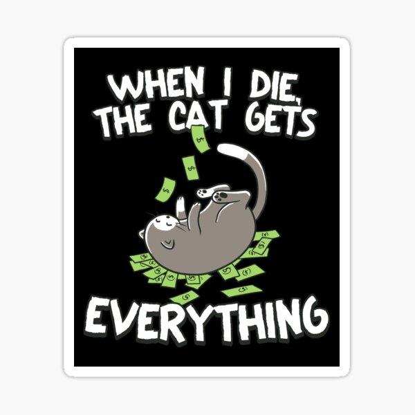 When I Die The Cat Gets Everything Sticker