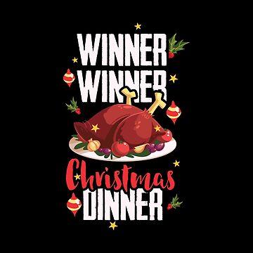 Winner Winner Christmas Dinner - Funny Xmas Holiday by Ding-One
