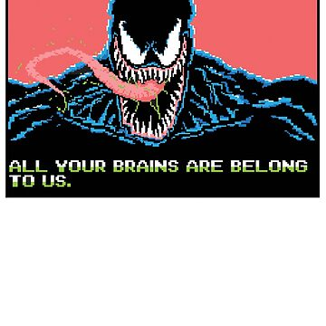 All Your Brains Are Belong To Us by TedDastickJr