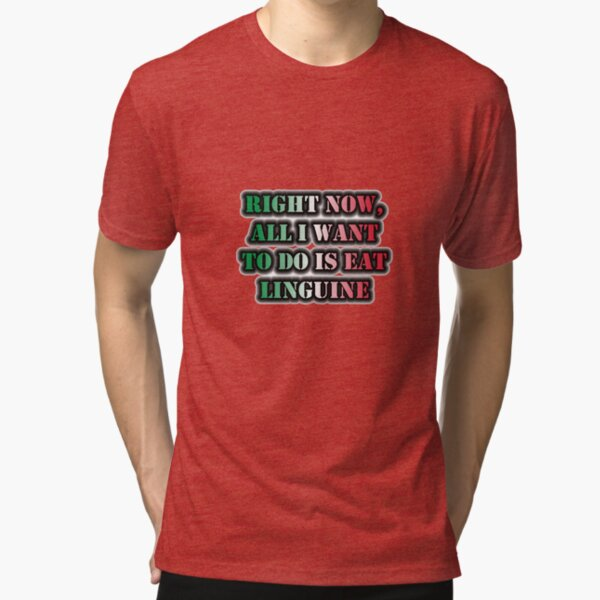 Right Now, All I Want To Do Is Eat Linguine Tri-blend T-Shirt