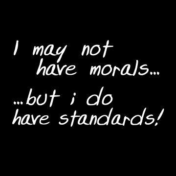 Morals... Standards... Black by smileykty
