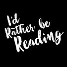 I'd Rather Be Reading (white) by jitterfly