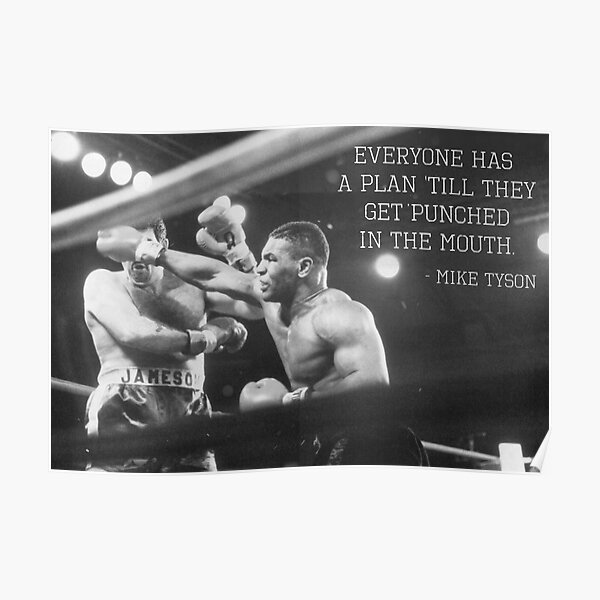 Mike Tyson - Everyone Has A Plan Till They Get Punched In The Mouth Poster