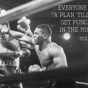 Mike Tyson - Everyone Has A Plan Till They Get Punched In The Mouth by NinjaDesignInc