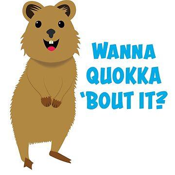 Wanna Quokka 'Bout It? by Accoughlan