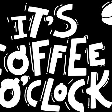 it's coffee o'clock by champ-111