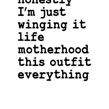 Honestly, I'm just winging it, life, motherhood, everything by byzmo