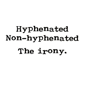 Hyphenated Non-Hyphenated The irony. In vintage Royal typewriter font. by deborahsmith