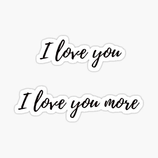 I love you - I love you more  Sticker