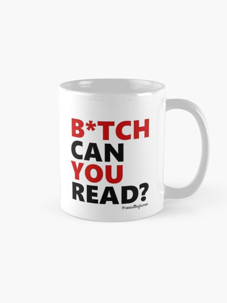 """Per My Last Email/B*tch Can You Read?"" Mug by ..."