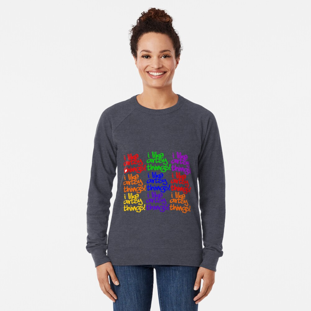 I Like Artsy Things Lightweight Sweatshirt