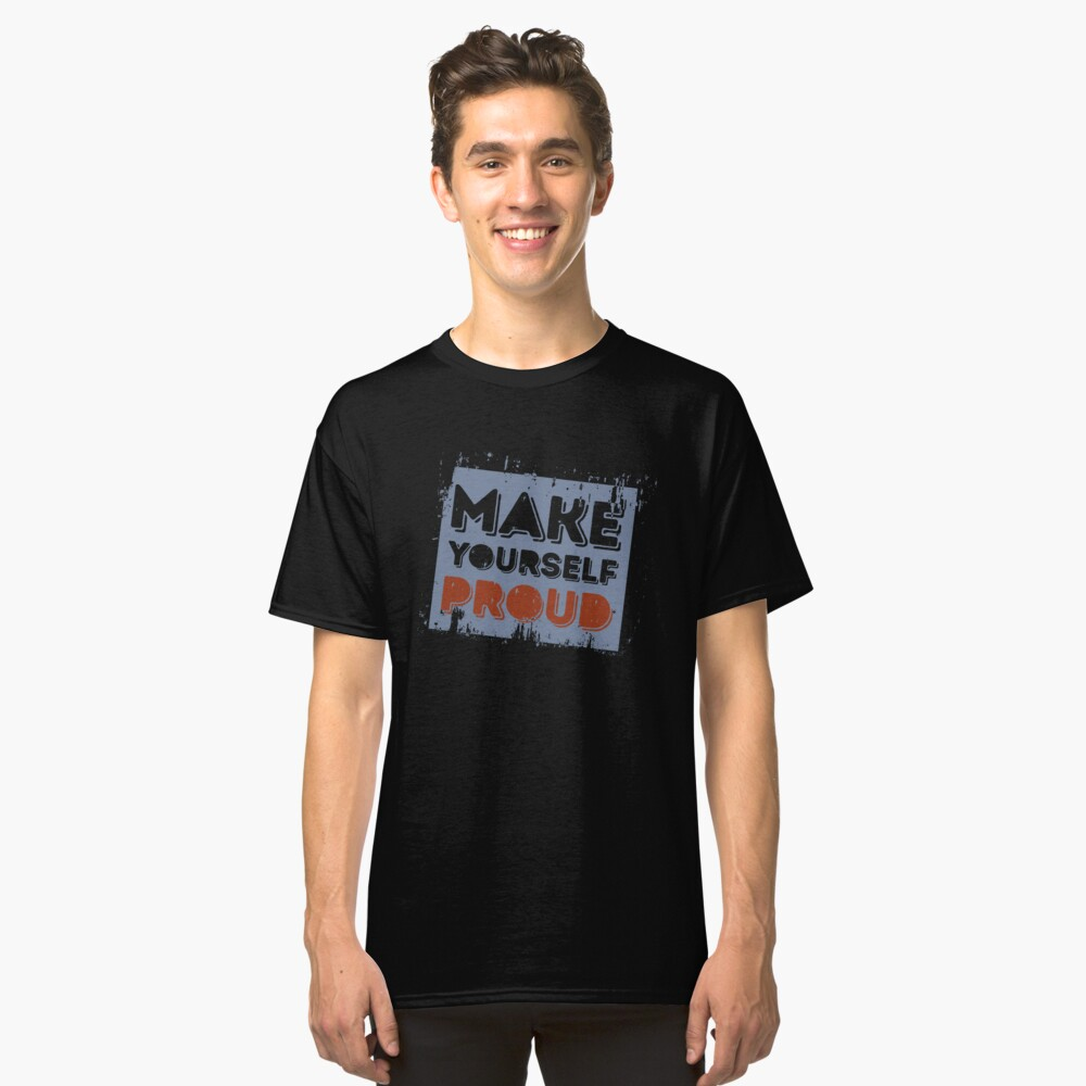 Make Your Self Proud' Awesome Inspirational  Gift  Classic T-Shirt Front