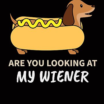 Funny Dachshund Are You Looking at My Wiener by TrndSttr