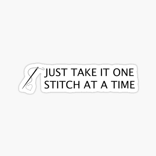Just Take It One Stitch At A Time Pegatina