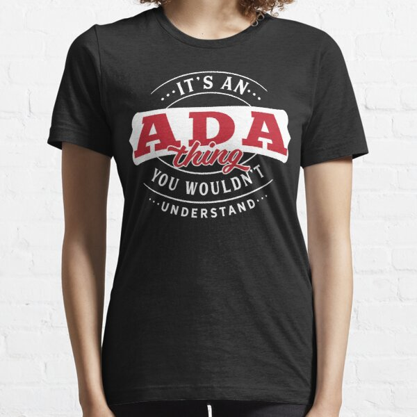 Ada Thing You Wouldn't Understand Essential T-Shirt