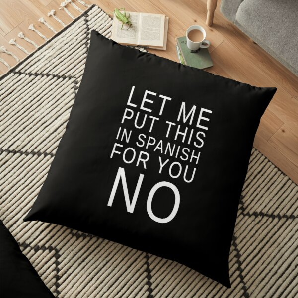 LET ME PUT THIS IS SPANISH FOR YOU NO! GIFT IDEA Floor Pillow