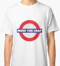 Mind The Crap Shirt - Fun Mind The Crap Shirt - Fun mind The Crap tshirt - Fun Mind The Crap t-shirt - Crap tee - Crap Life Shirt Classic T-Shirt