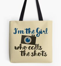 I'm the girl who calls the shots  Tote Bag