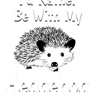 I'd Rather Be With My Hedgehog, Hedgehog, Hedgehog Shirt, Hedgehog Shirt Kids, Hedgehog Shirt Woman, Hedgehog Shirt For Girls, Hedgehog Shirt Boys, Hedgehog Shirts, Hedgehog Tshirt, Hedgehog Gifts by mikevdv2001