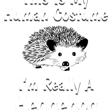 This Is My Human Costume I'm Really A Hedgehog, Hedgehog, Hedgehog Shirt, Hedgehog Shirt Kids, Hedgehog Shirt Woman, Hedgehog Shirt For Girls, Hedgehog Shirts, Hedgehog Tshirt, Hedgehog Gifts by mikevdv2001