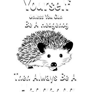 Always Be Yourself Unless You Can Be A Hedgehog Then Always Be A Hedgehog, Hedgehog Shirt, Hedgehog Shirt Kids, Hedgehog Shirt Boys, Hedgehog Shirts, Hedgehog Tshirt, Hedgehog Gifts by mikevdv2001