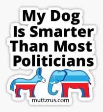 My Dog Is Smarter Than Most Politicians  Sticker