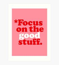 Focus On The Good Stuff {Pink & Red Version} Art Print