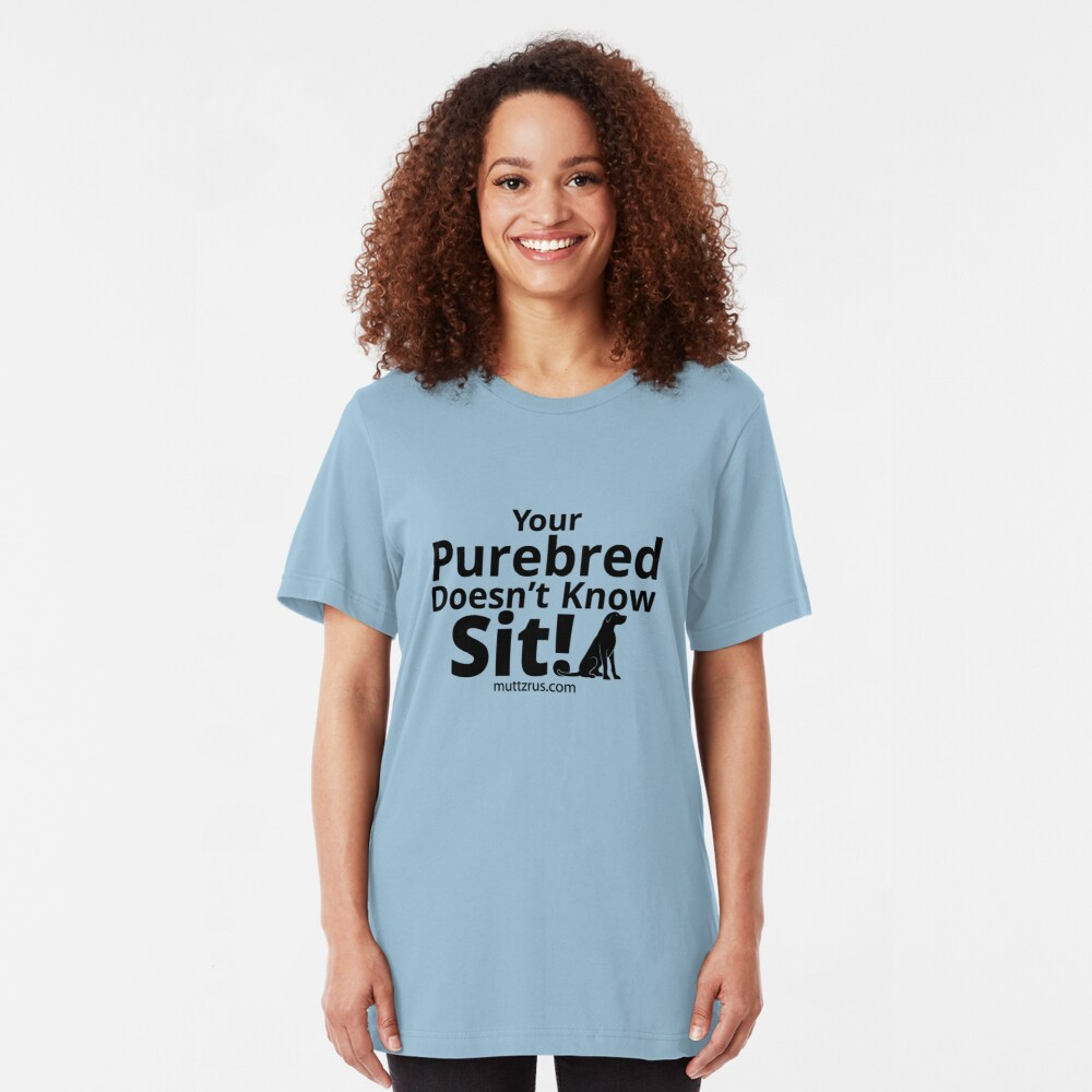 Your Purebred Doesn't know Sit Black Slim Fit T-Shirt