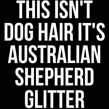 This Isn't Dog Hair It's Australian Shepherd Glitter T-shirt - Funny Australian Shepherd gift by reallsimplelife