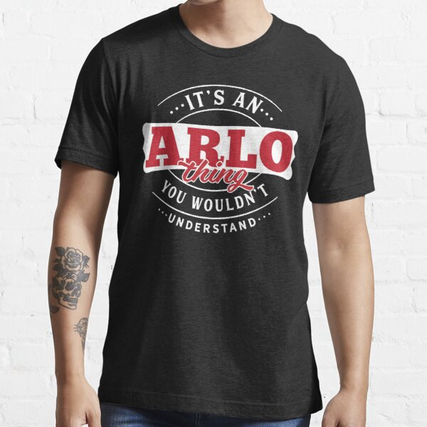 Arlo Thing You Wouldn't Understand Essential T-Shirt