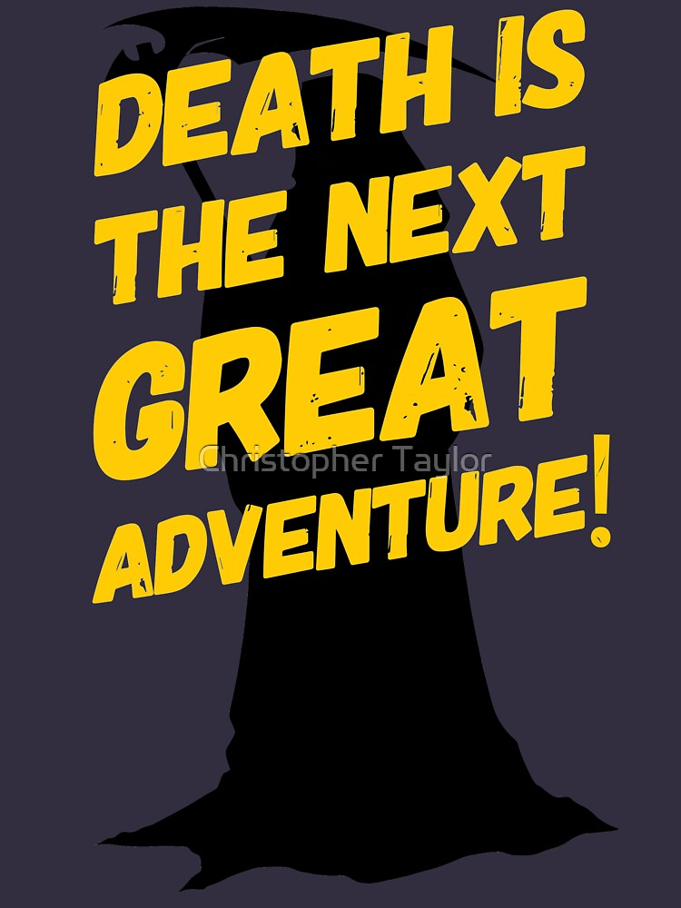 Death Is The Next Great Adventure | Morbid Humor  by ctaylorscs