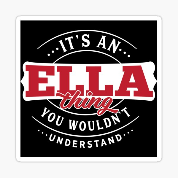 It's an ELLA Thing You Wouldn't Understand T-Shirt & Merchandise Sticker