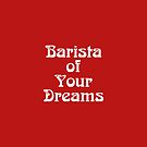 Gift for Barista - Barista of Your Dreams - Coffee Shop Owner Present by LJCM