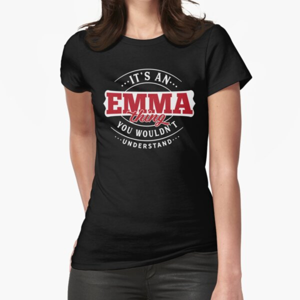 Emma Thing You Wouldn't Understand Fitted T-Shirt