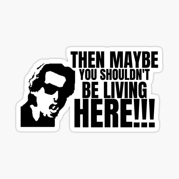 Taffin, Maybe You Shouldn't Be Living Here Graphic Sticker