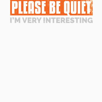 Please be quiet. I'm very interesting. For introverts, shy, bashful, unassuming. by goldwingstees