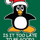 Cute Christmas Penguin Is it too late to be good by ironydesigns