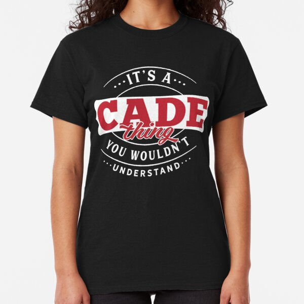 It's a CADE Thing You Wouldn't Understand T-Shirt & Merchandise Classic T-Shirt
