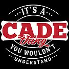 It's a CADE Thing You Wouldn't Understand T-Shirt & Merchandise by wantneedlove