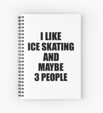 ICE SKATING Lover Funny Gift Idea I Like Hobby Spiralblock