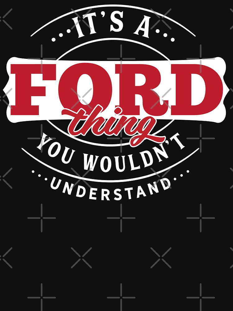 Ford Thing You Wouldn't Understand by wantneedlove