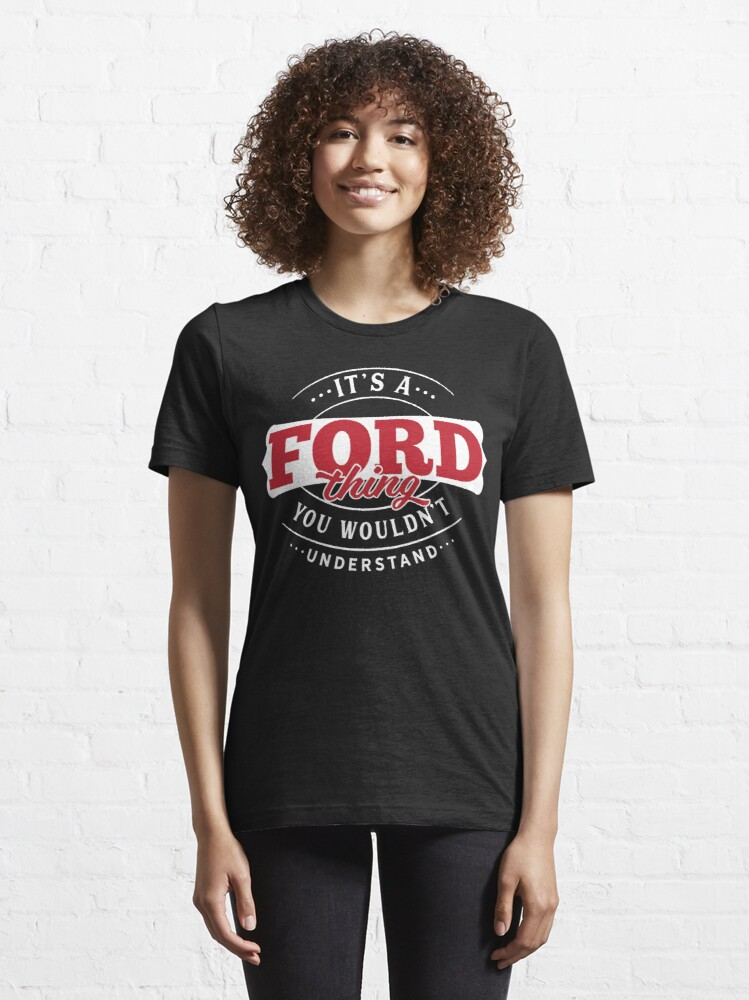 Alternate view of Ford Thing You Wouldn't Understand Essential T-Shirt