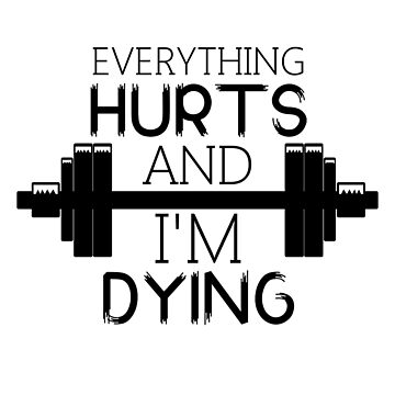 Everything Hurts and I'm Dying shirt with quote, bodybuilding , fitness , Gym shirts and sticker by Kristofsche