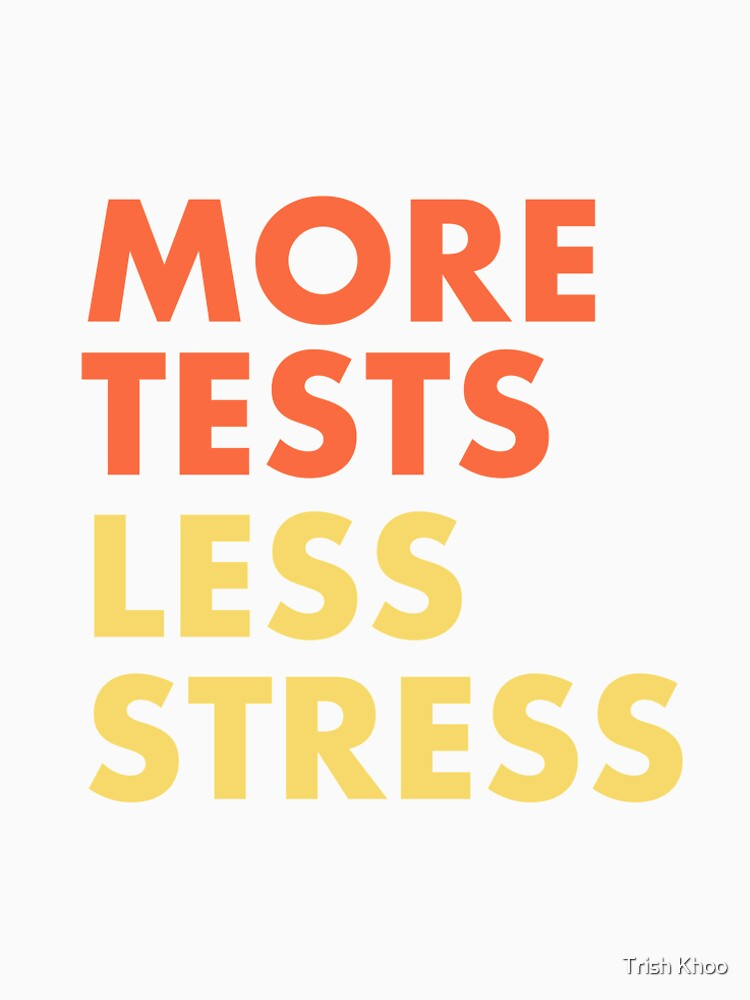 More Tests Less Stress - Sunset edition by hogfish
