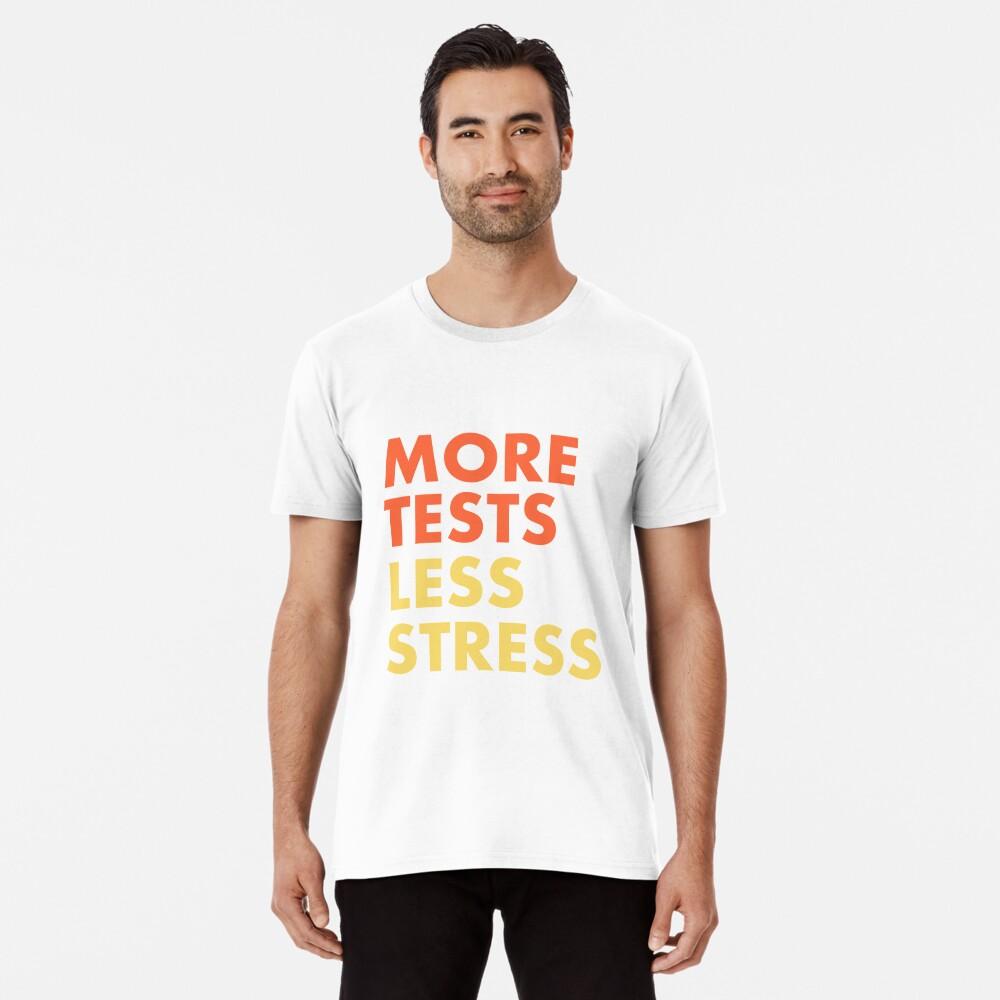 More Tests Less Stress - Sunset edition Premium T-Shirt