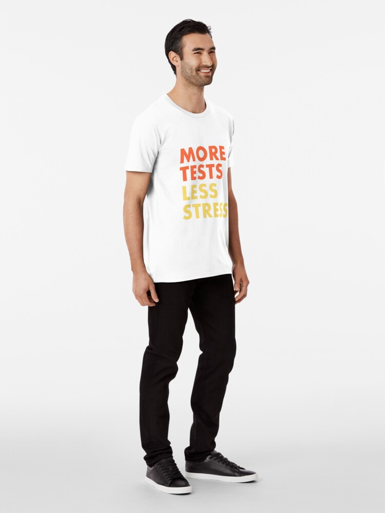 Alternate view of More Tests Less Stress - Sunset edition Premium T-Shirt