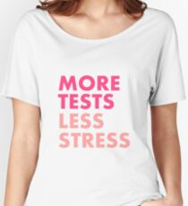 More tests less stress - Berry edition Women's Relaxed Fit T-Shirt