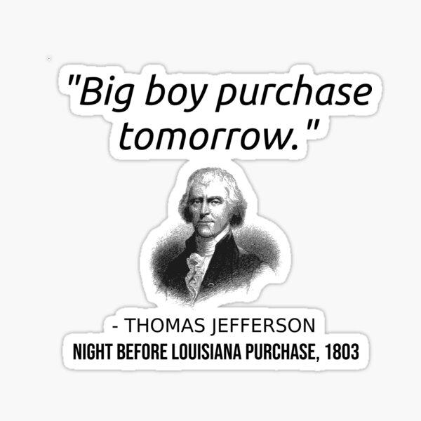 Funny Thomas Jefferson USA History Teacher T-Shirt Louisiana  Sticker